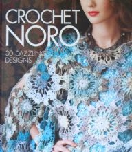 Crochet Noro- 30 Dazzling Designs in Crochet Hardback Book